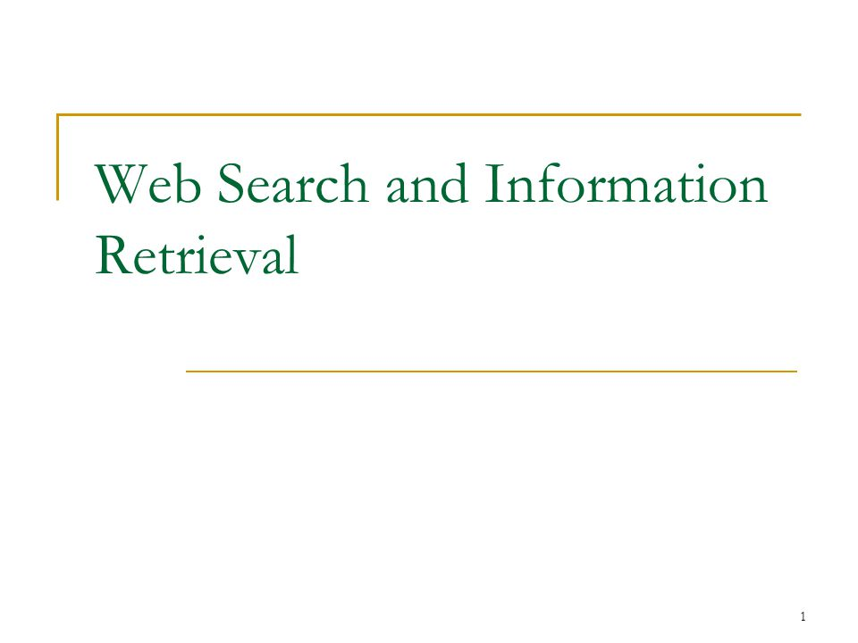 1 Web Search and Information Retrieval