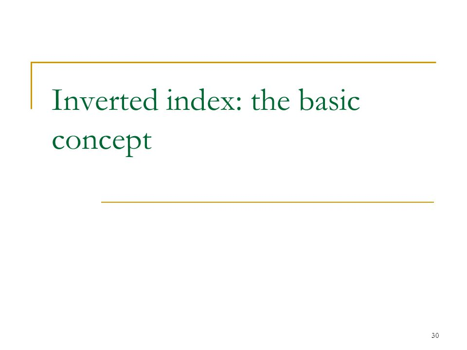 30 Inverted index: the basic concept