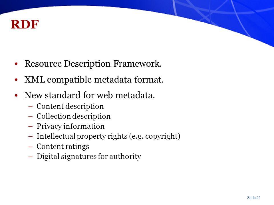 Slide 21 RDF Resource Description Framework.XML compatible metadata format.