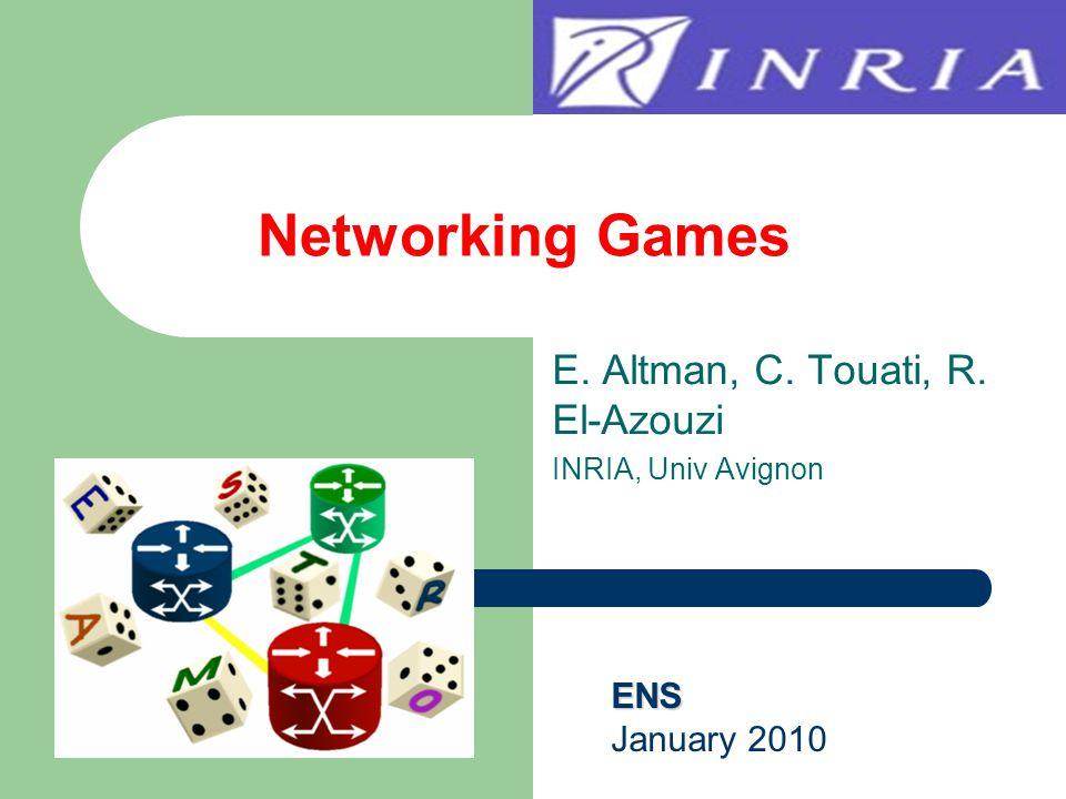 E. Altman, C. Touati, R. El-Azouzi INRIA, Univ Avignon Networking Games ENS January 2010