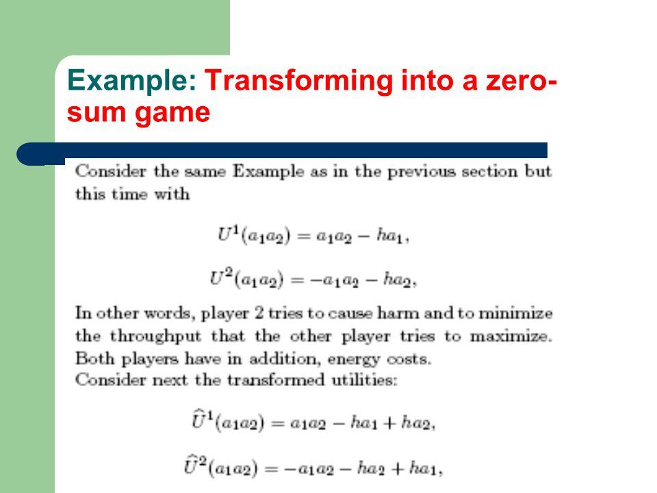 Example: Transforming into a zero- sum game
