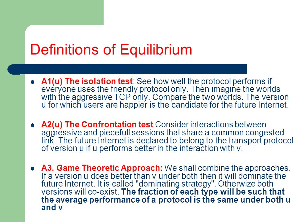 Definitions of Equilibrium A1(u) The isolation test: See how well the protocol performs if everyone uses the friendly protocol only.