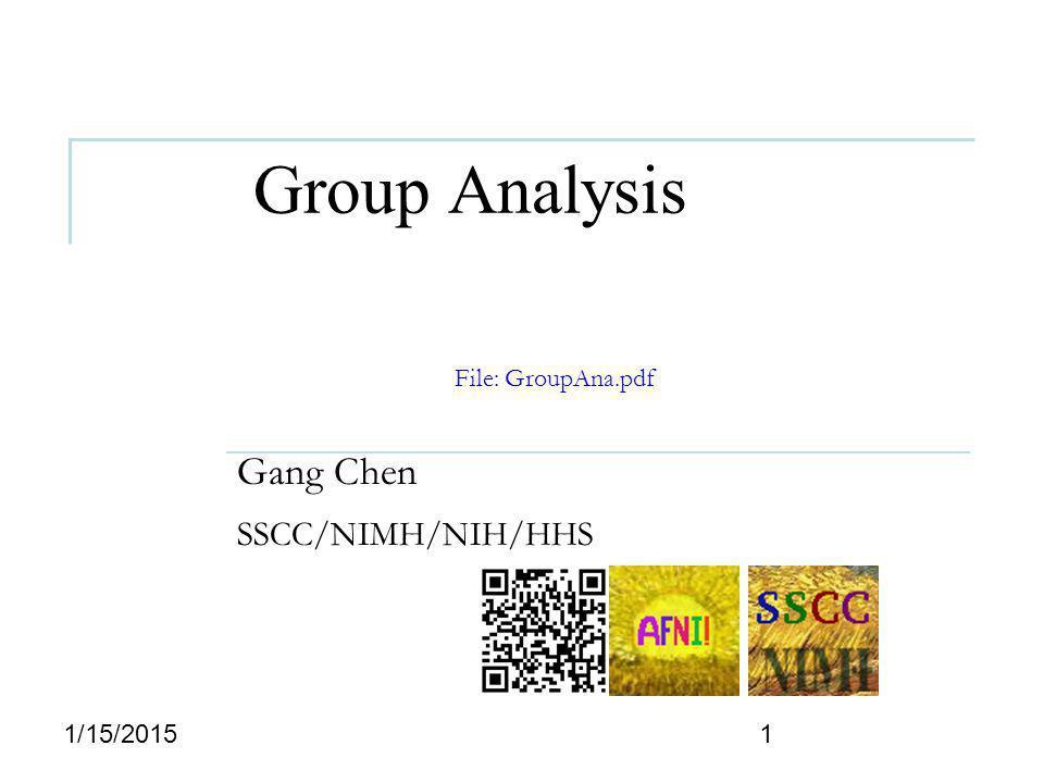 Group Analysis Gang Chen SSCC/NIMH/NIH/HHS 11/15/2015 File: GroupAna.pdf