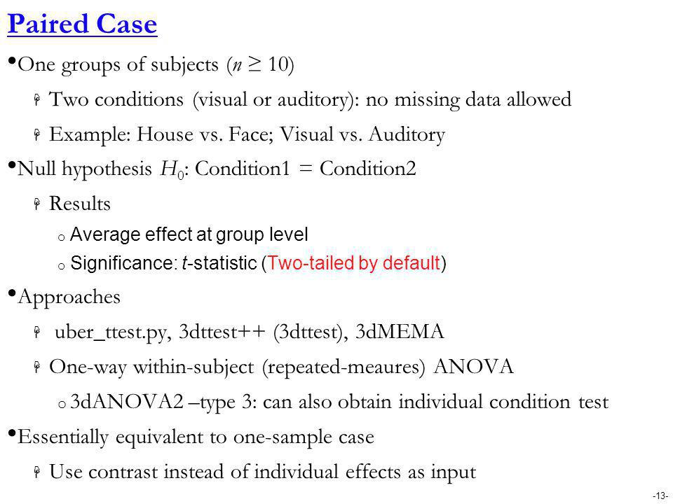 -13- Paired Case One groups of subjects (n ≥ 10)  Two conditions (visual or auditory): no missing data allowed  Example: House vs. Face; Visual vs.