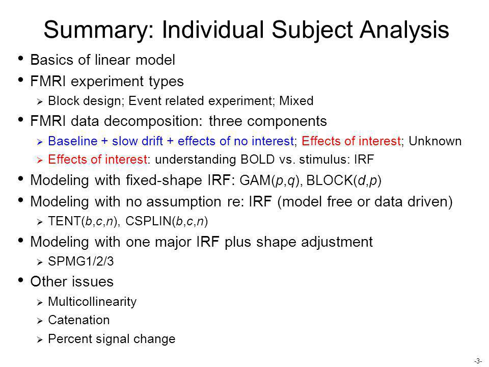 -3- Summary: Individual Subject Analysis Basics of linear model FMRI experiment types  Block design; Event related experiment; Mixed FMRI data decomp