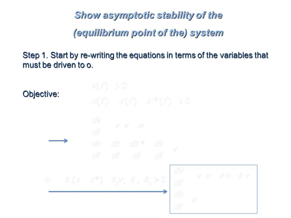 Lyapunov Theory Krazovskii-La Salle Show asymptotic stability of the (equilibrium point of the) system Step 1.