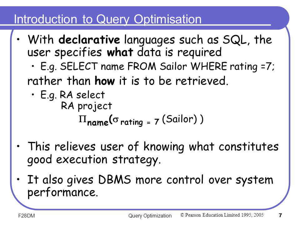 F28DMQuery Optimization18 Relational algebra tree - improved © Pearson Education Limited 1995, 2005 The selections have been done first to reduce the number of rows involved in the join.
