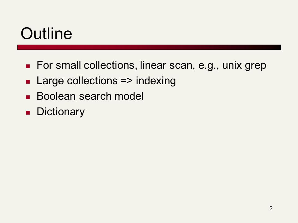 3 Terminology Term Document Collection/Corpus (a body of documents) Index/Inverted index Dictionary/vocabulary/lexicon