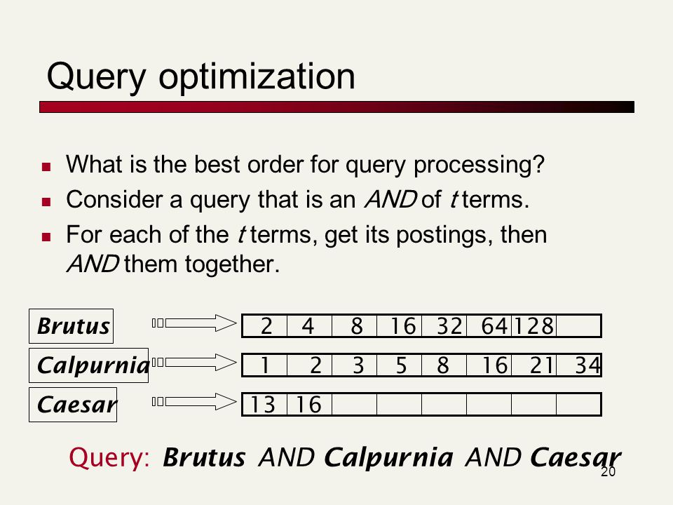 21 Query optimization example Process in order of increasing freq: start with smallest set, then keep cutting further.
