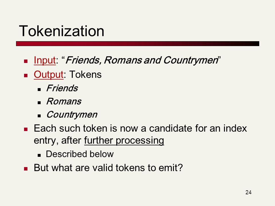 25 Tokenization Issues in tokenization: Finland's capital  Finland.