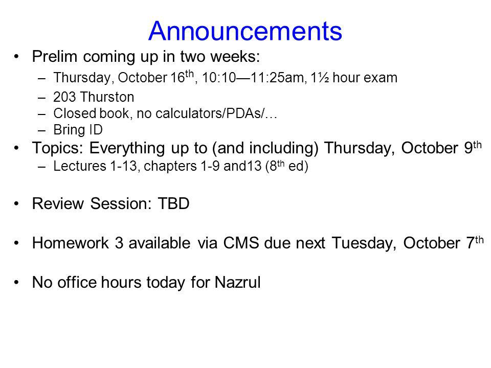 Announcements Prelim coming up in two weeks: –Thursday, October 16 th, 10:10—11:25am, 1½ hour exam –203 Thurston –Closed book, no calculators/PDAs/… –