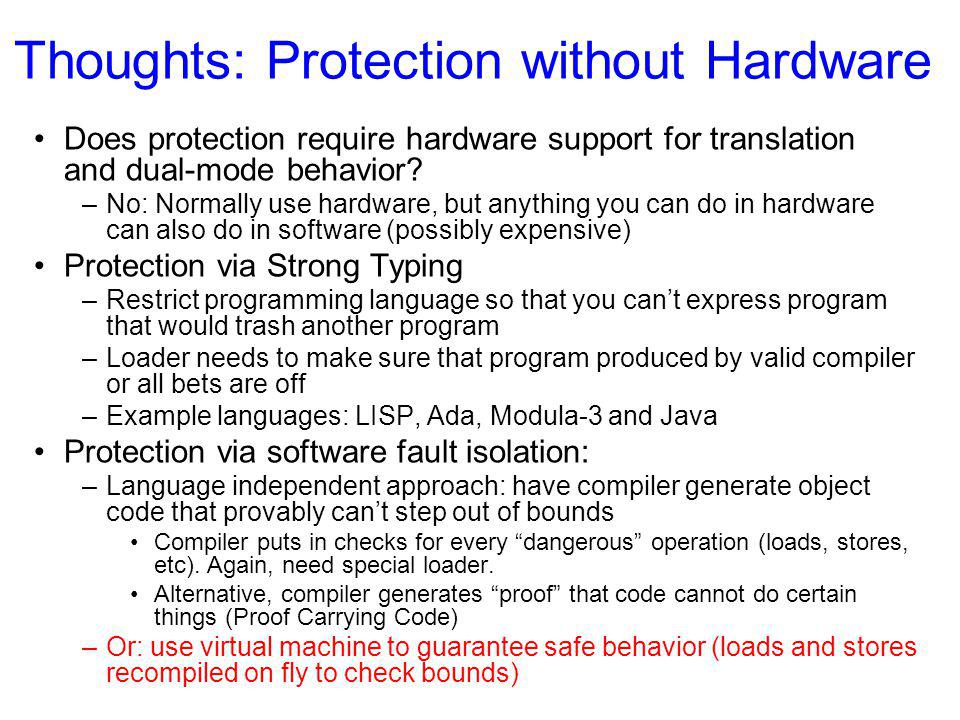 Thoughts: Protection without Hardware Does protection require hardware support for translation and dual-mode behavior.