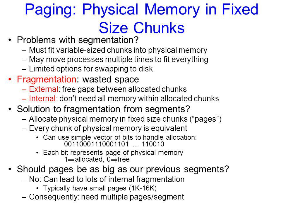 Paging: Physical Memory in Fixed Size Chunks Problems with segmentation.