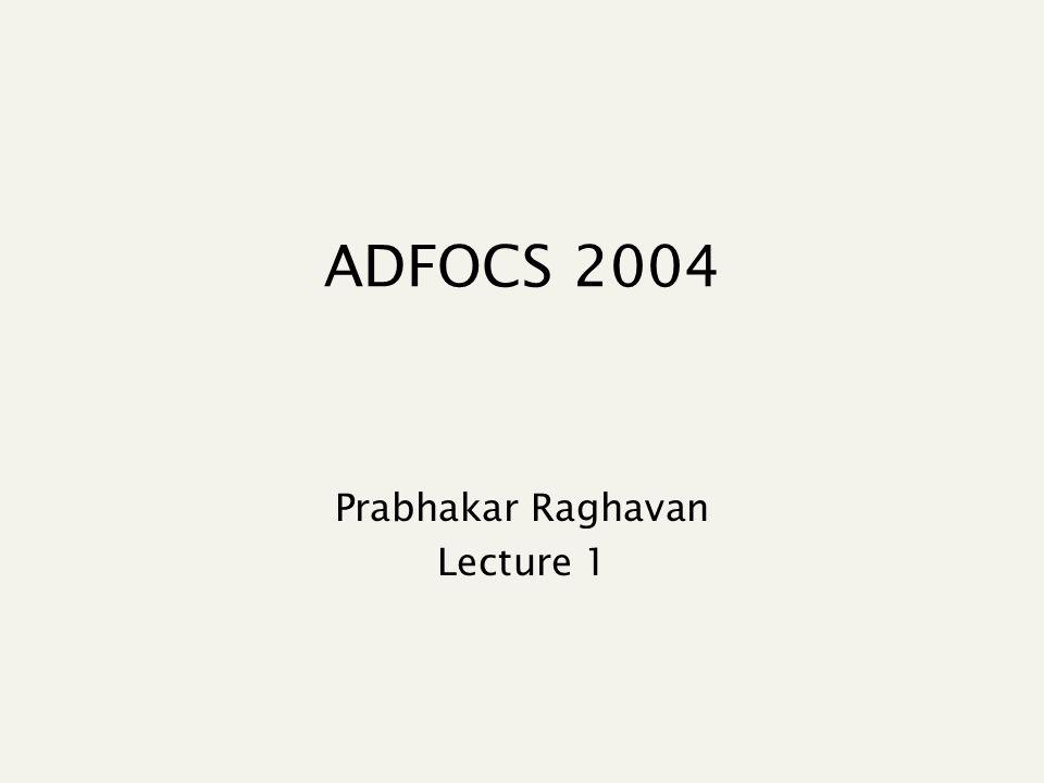 ADFOCS 2004 Prabhakar Raghavan Lecture 1