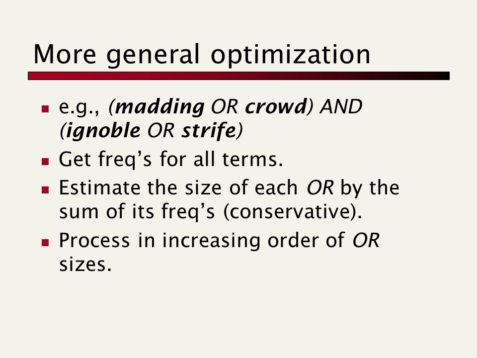 More general optimization e.g., (madding OR crowd) AND (ignoble OR strife) Get freq's for all terms.
