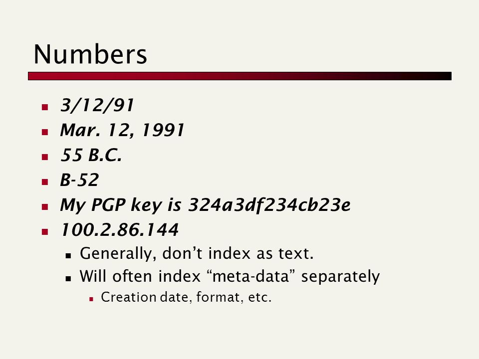 "Numbers 3/12/91 Mar. 12, 1991 55 B.C. B-52 My PGP key is 324a3df234cb23e 100.2.86.144 Generally, don't index as text. Will often index ""meta-data"" sep"