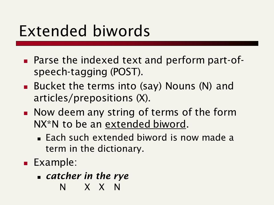 Extended biwords Parse the indexed text and perform part-of- speech-tagging (POST).