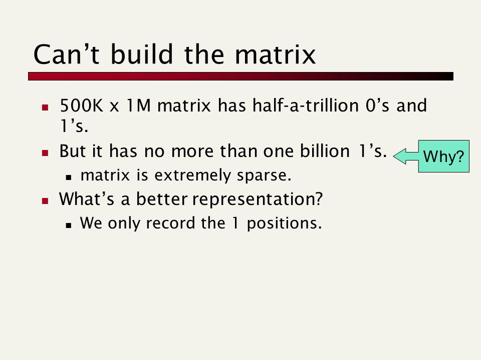 Can't build the matrix 500K x 1M matrix has half-a-trillion 0's and 1's.