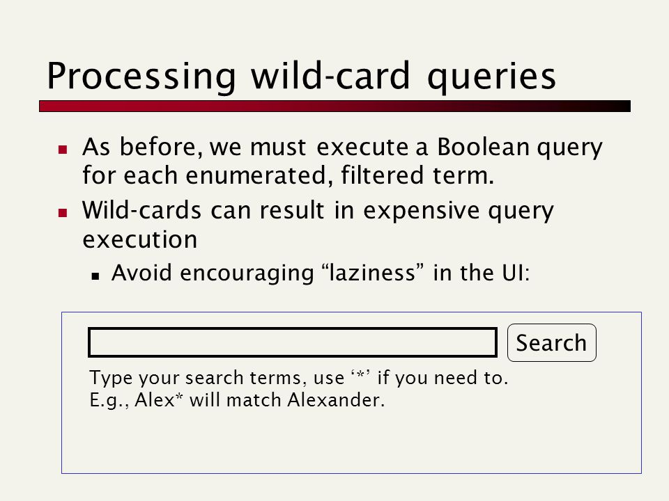 Processing wild-card queries As before, we must execute a Boolean query for each enumerated, filtered term.