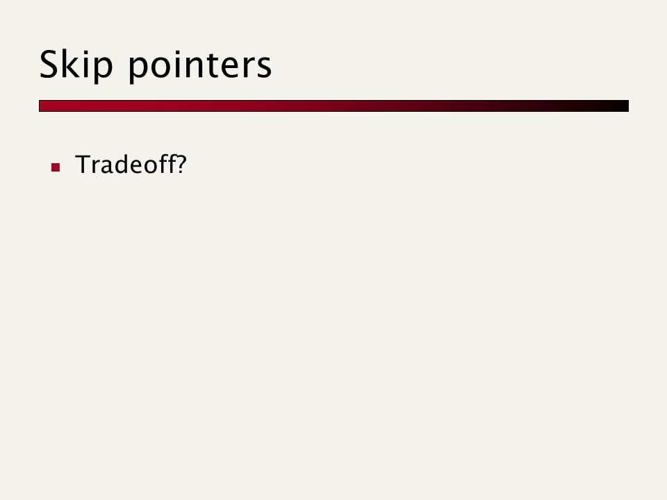 Skip pointers Tradeoff