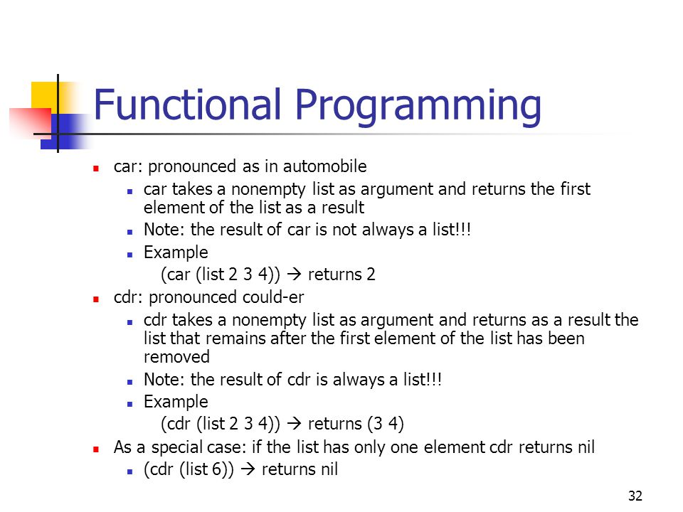 33 Functional Programming null?: When applied on a list it returns true if the list is nil and false otherwise Examples: (null.