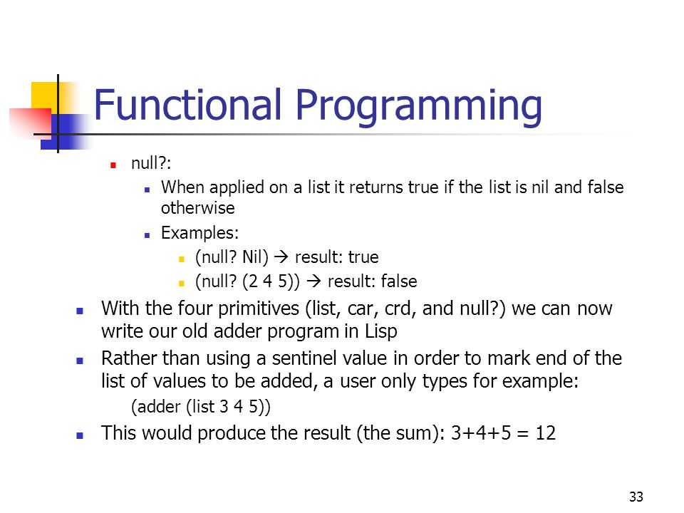 34 Functional Programming Adder program in Lisp: (define (adder input-list) (cond ((null.