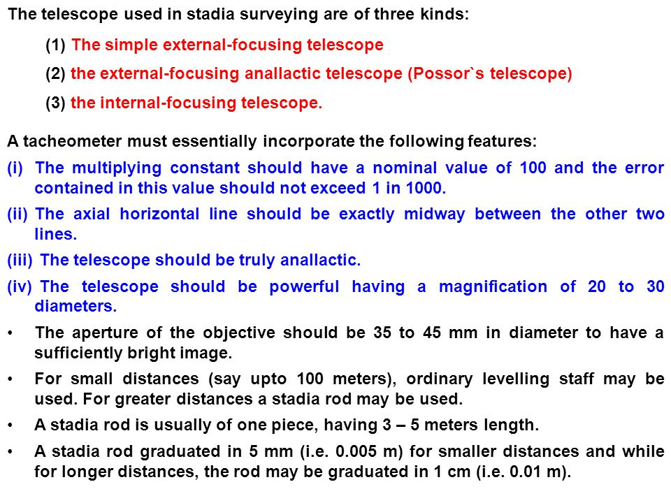 The telescope used in stadia surveying are of three kinds: (1) The simple external-focusing telescope (2) the external-focusing anallactic telescope (