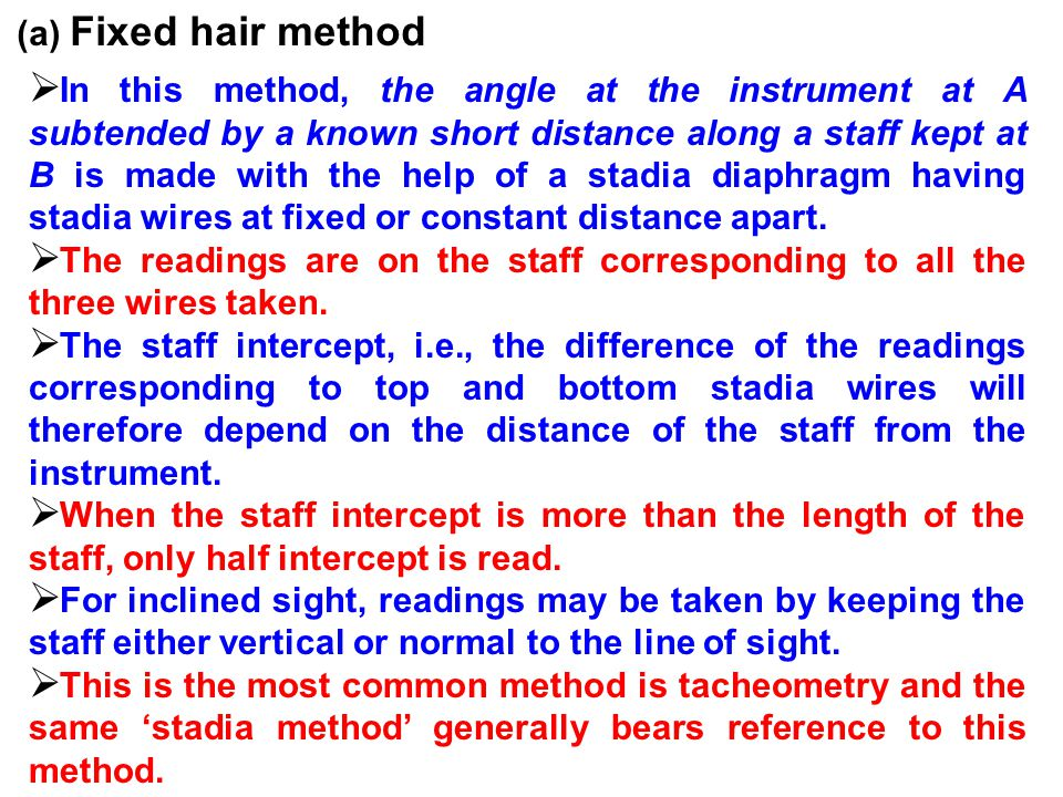 Subtense Method  This method is similar to the fixed hair method except that the stadia interval is variable.