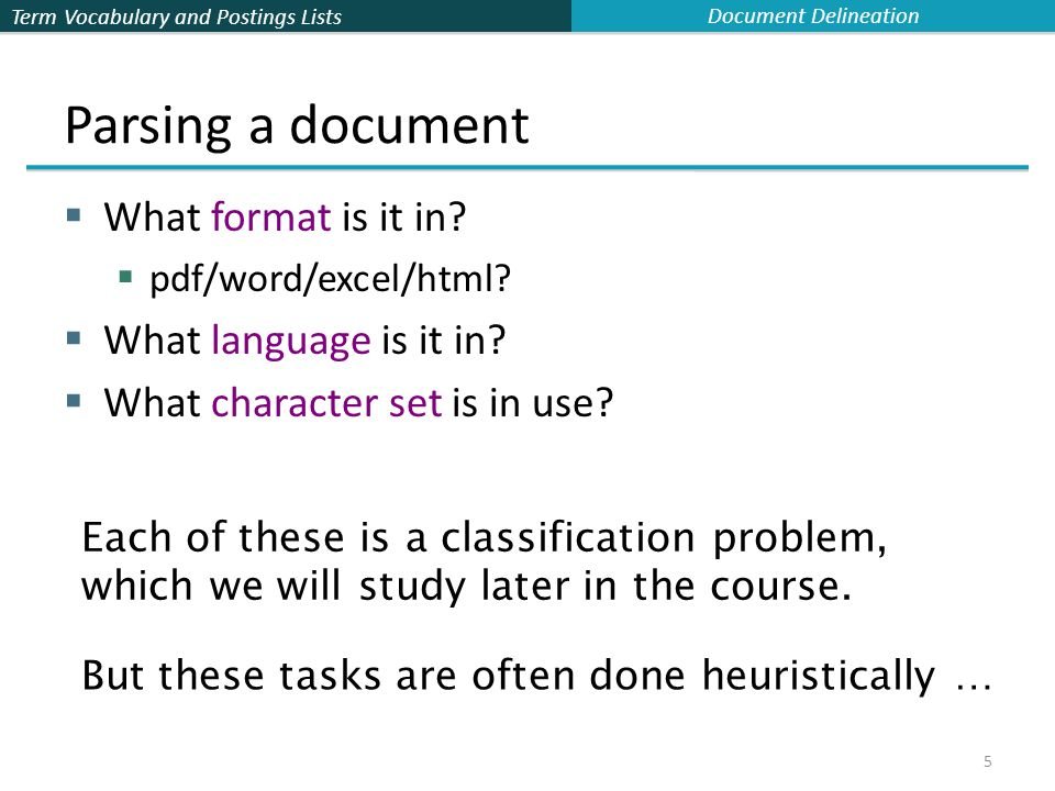 Term Vocabulary and Postings Lists 5 Parsing a document  What format is it in.