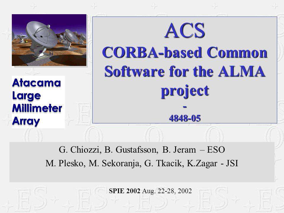 SPIE 2002 Aug. 22-28, 2002 ACS CORBA-based Common Software for the ALMA project - 4848-05 G.