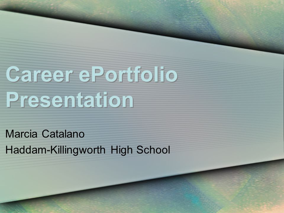 Career ePortfolio Presentation Marcia Catalano Haddam-Killingworth High School