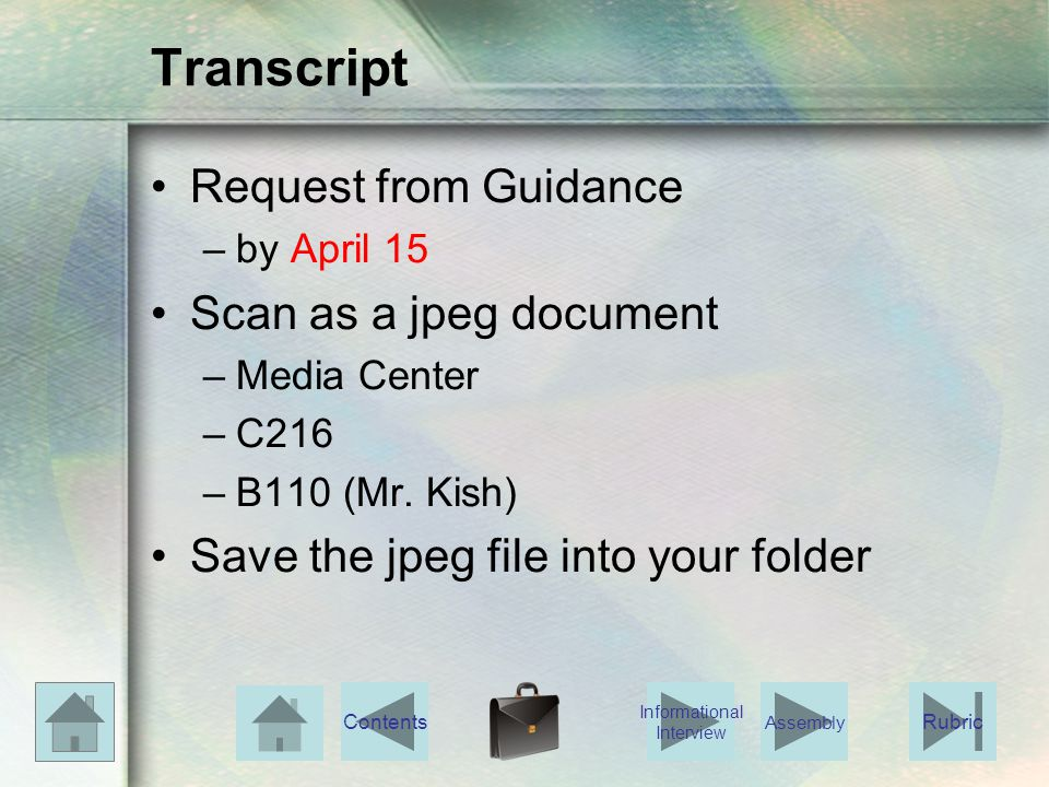 Transcript Request from Guidance –by April 15 Scan as a jpeg document –Media Center –C216 –B110 (Mr.