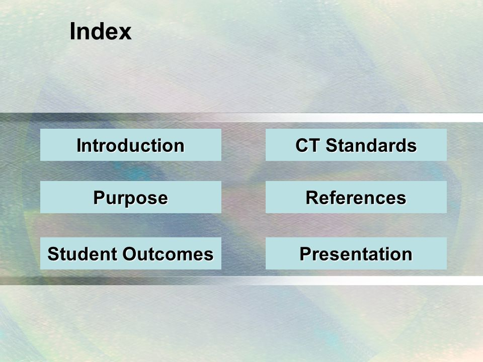 Index Introduction Purpose Student Outcomes Student Outcomes CT Standards CT Standards Presentation References