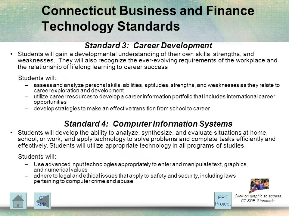 Connecticut Business and Finance Technology Standards Standard 3: Career Development Students will gain a developmental understanding of their own skills, strengths, and weaknesses.