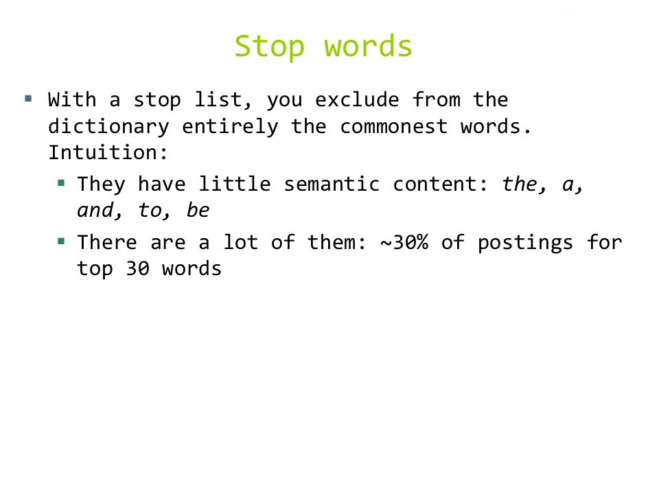 Stop words  With a stop list, you exclude from the dictionary entirely the commonest words.
