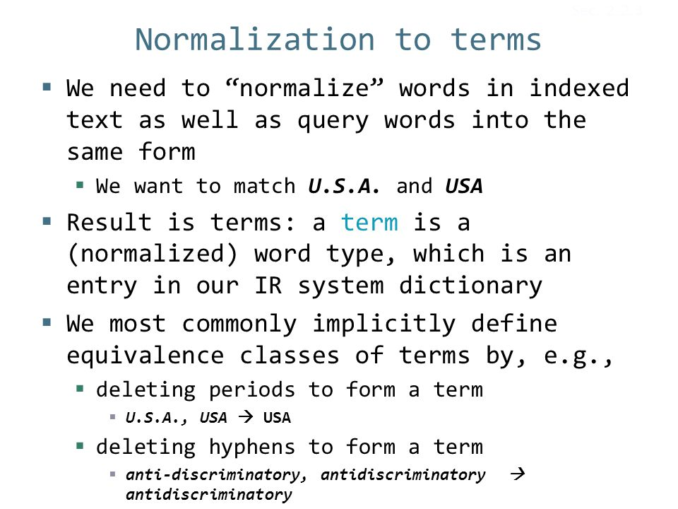 Normalization to terms  We need to normalize words in indexed text as well as query words into the same form  We want to match U.S.A.