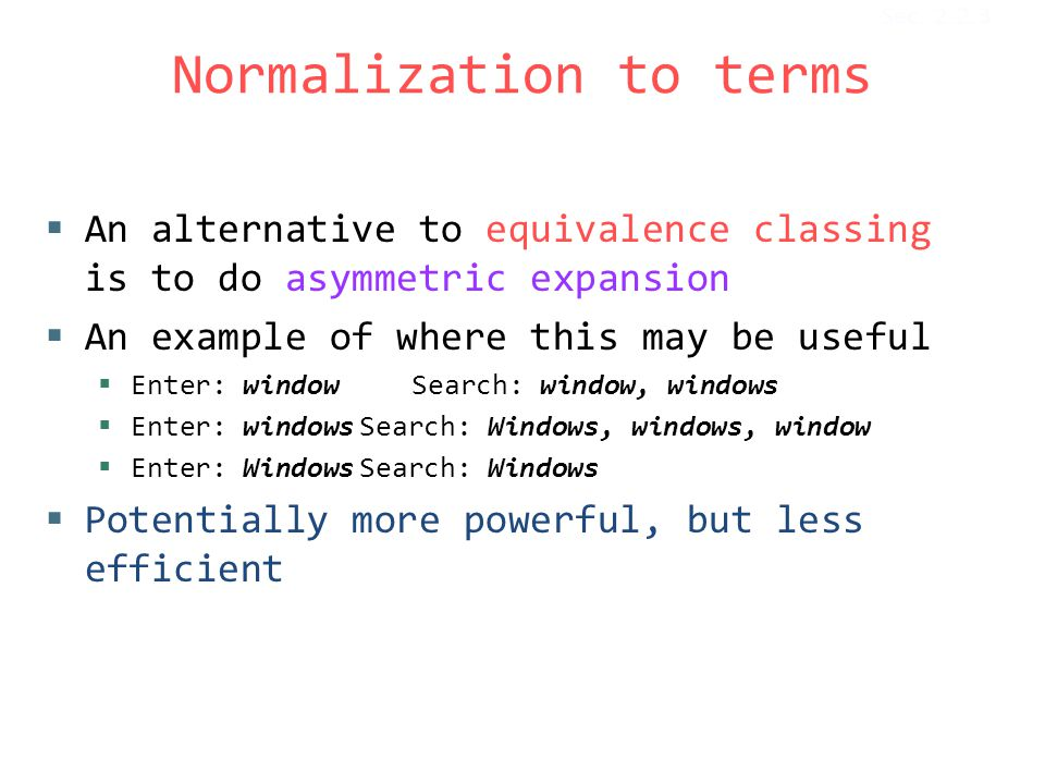 Normalization to terms  An alternative to equivalence classing is to do asymmetric expansion  An example of where this may be useful  Enter: window