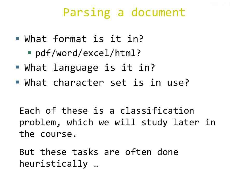 Parsing a document  What format is it in?  pdf/word/excel/html?  What language is it in?  What character set is in use? Each of these is a classif