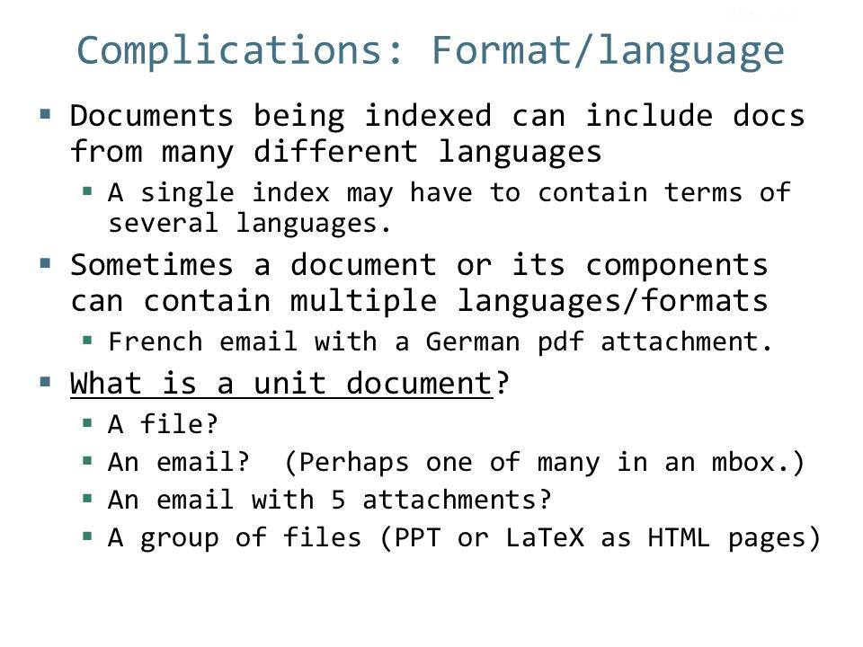 Complications: Format/language  Documents being indexed can include docs from many different languages  A single index may have to contain terms of