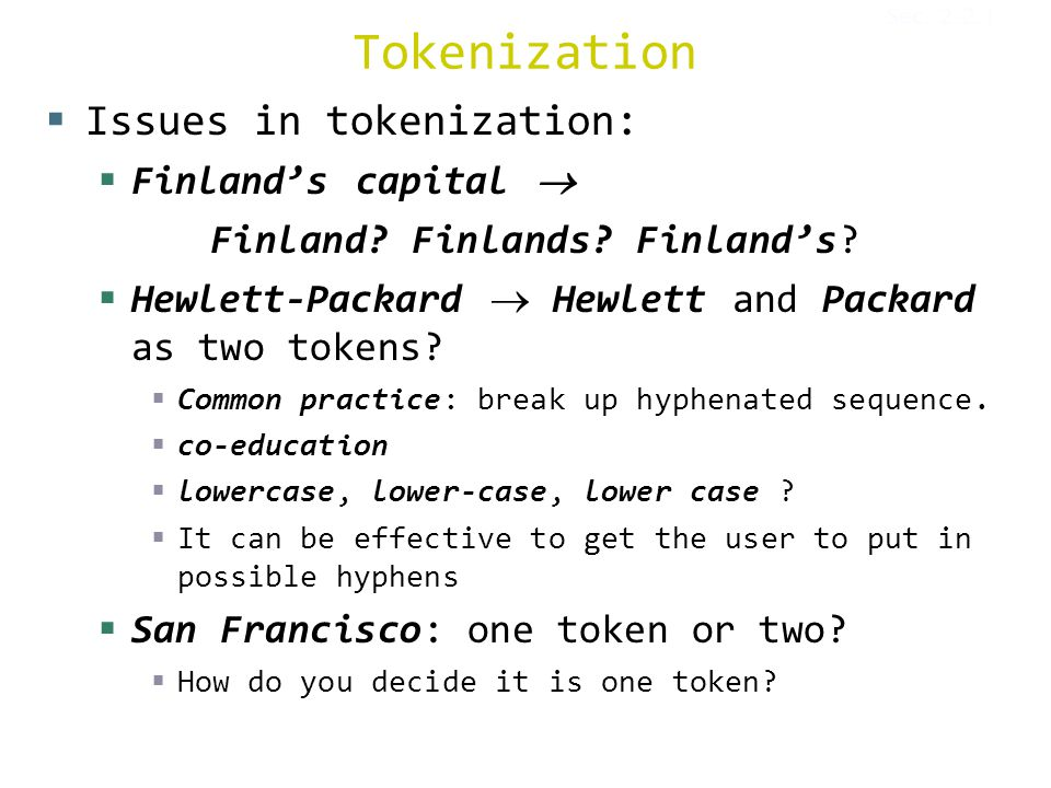 Tokenization  Issues in tokenization:  Finland's capital  Finland.