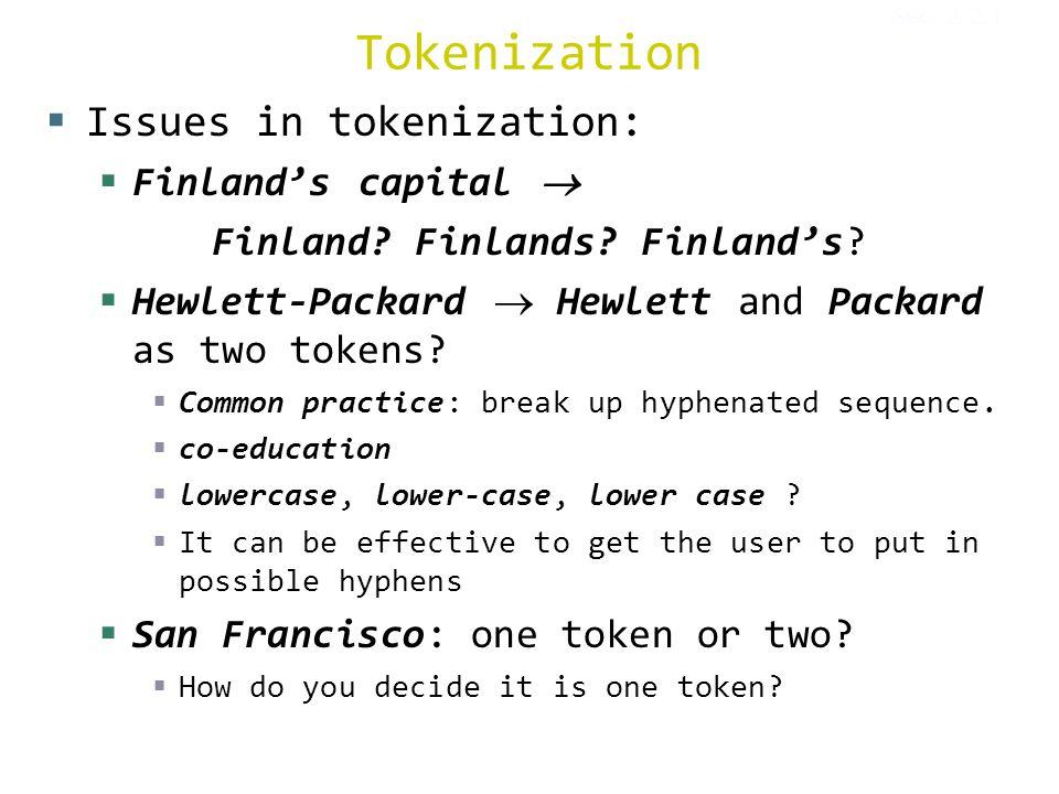 Tokenization  Issues in tokenization:  Finland's capital  Finland.