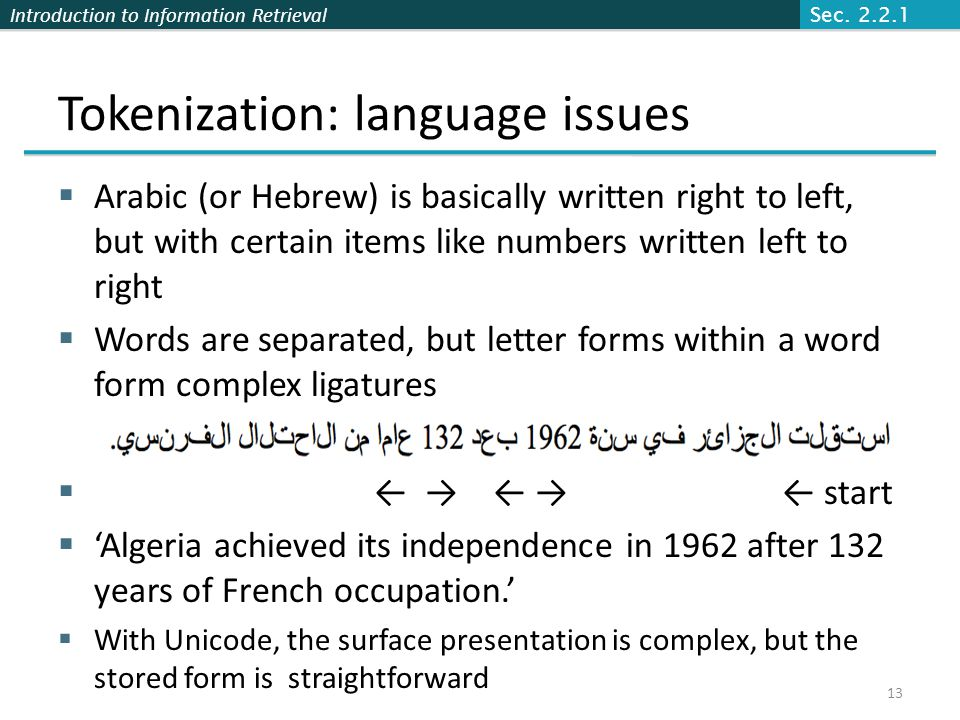 Introduction to Information Retrieval Tokenization: language issues  Arabic (or Hebrew) is basically written right to left, but with certain items li