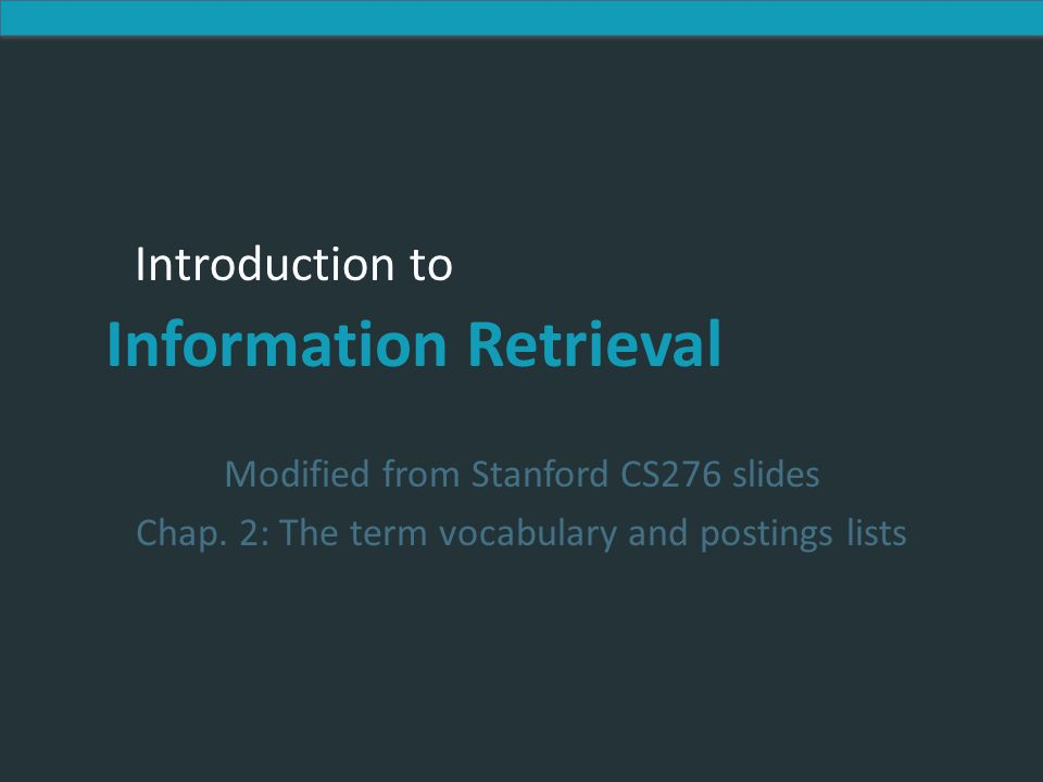 Introduction to Information Retrieval Introduction to Information Retrieval Modified from Stanford CS276 slides Chap.