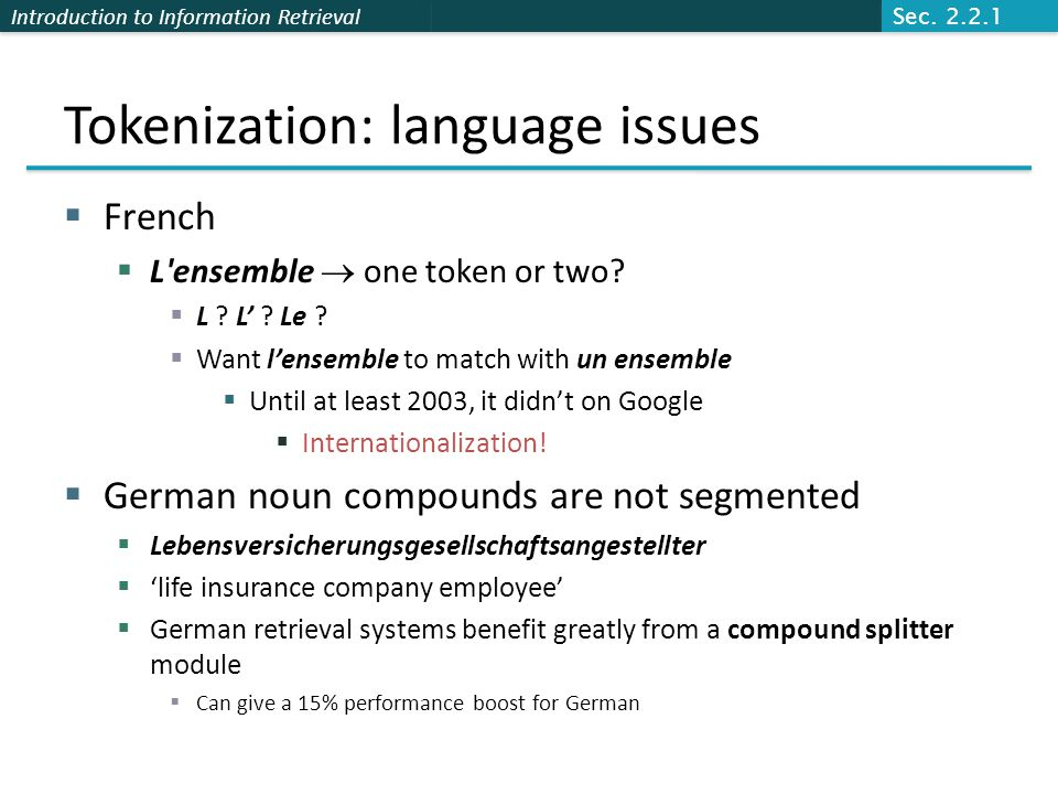Introduction to Information Retrieval Tokenization: language issues  French  L ensemble  one token or two.