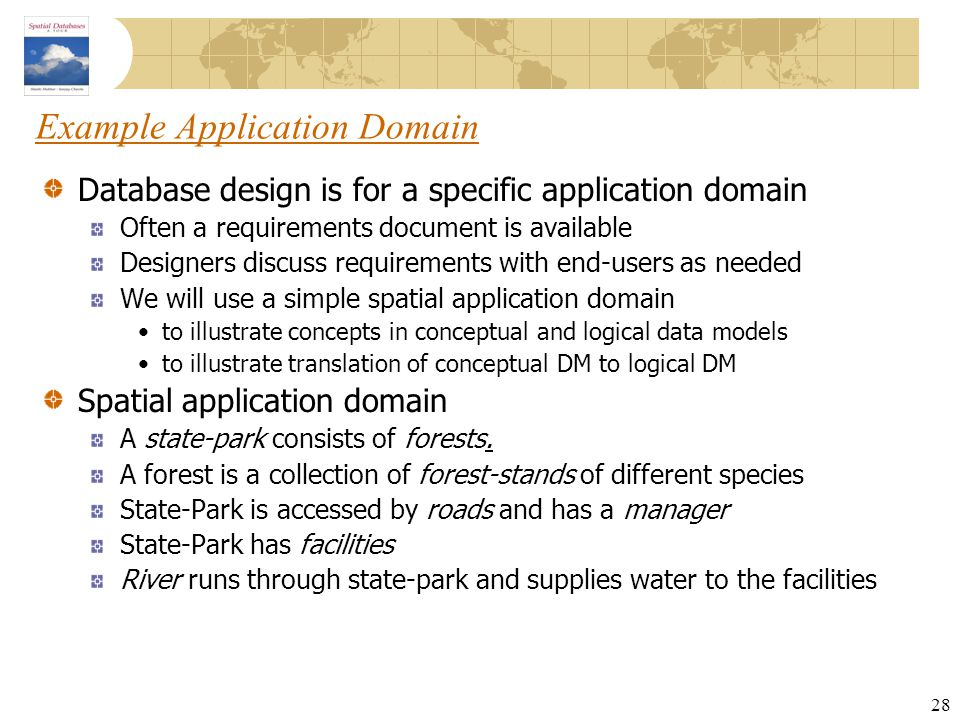 28 Example Application Domain Database design is for a specific application domain Often a requirements document is available Designers discuss requir