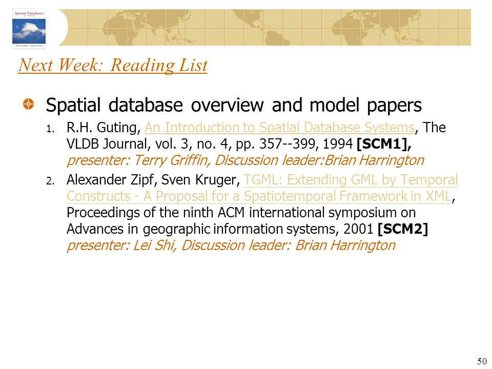 50 Next Week: Reading List Spatial database overview and model papers 1. R.H. Guting, An Introduction to Spatial Database Systems, The VLDB Journal, v