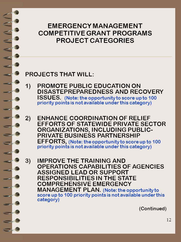 12 EMERGENCY MANAGEMENT COMPETITIVE GRANT PROGRAMS PROJECT CATEGORIES PROJECTS THAT WILL: 1)PROMOTE PUBLIC EDUCATION ON DISASTEPREPAREDNESS AND RECOVERY ISSUES.
