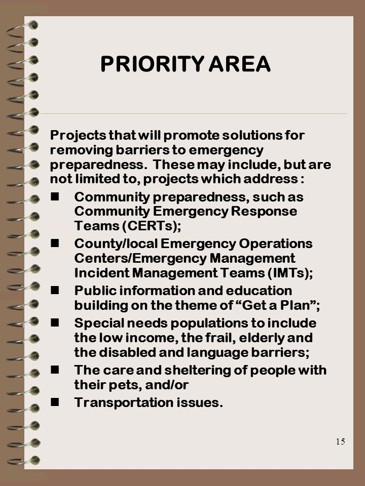 15 PRIORITY AREA Projects that will promote solutions for removing barriers to emergency preparedness.