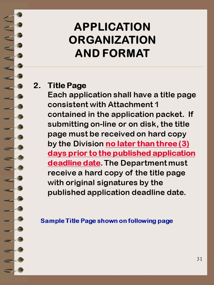 31 APPLICATION ORGANIZATION AND FORMAT 2.Title Page Each application shall have a title page consistent with Attachment 1 contained in the application packet.
