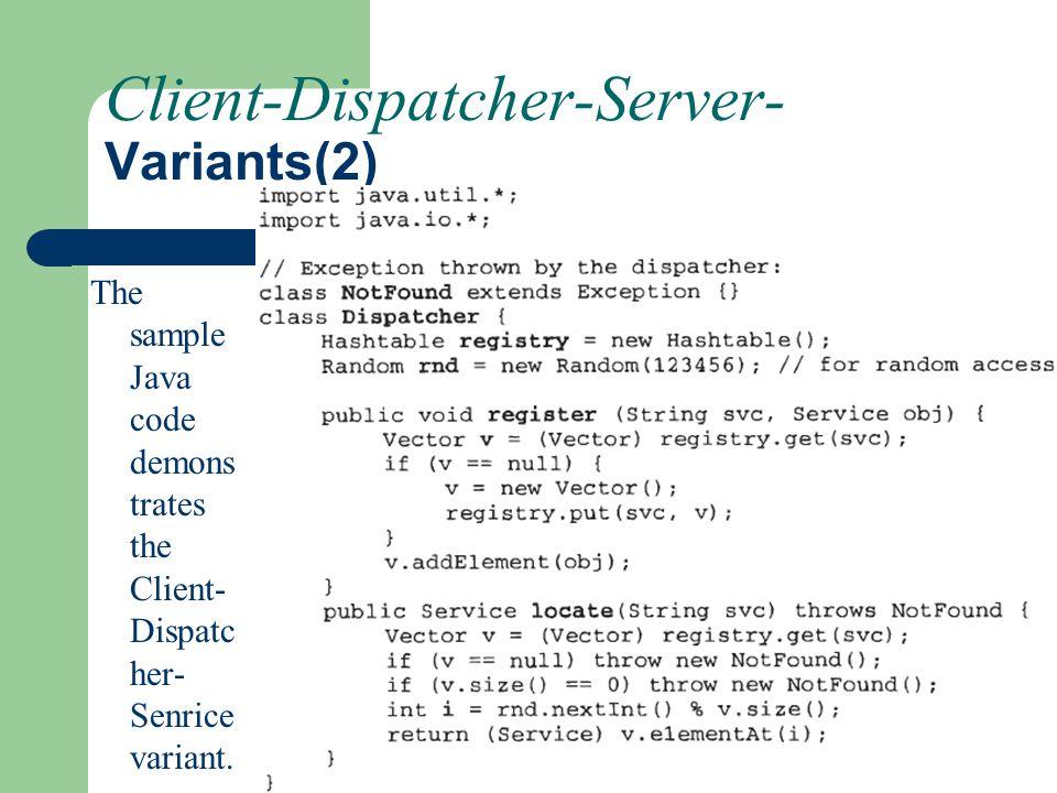 Client-Dispatcher-Server- Variants(2) The sample Java code demons trates the Client- Dispatc her- Senrice variant.